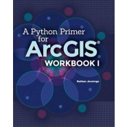 A Python Primer for Arcgis(r) :Workbook I