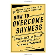 How to Overcome Shyness :Step-by-Step Instructions, Exercises, and Scenarios
