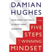 The Five Steps to a Winning Mindset :What Sport Can Teach Us About Great Leadership