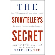 The Storyteller's Secret :How TED Speakers and Inspirational Leaders Turn Their Passion into Performance