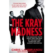The Kray Madness :The Shocking Truth About Reg and Ron from the East End Gangster They Almost Destroyed