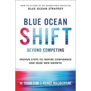 Blue Ocean Shift :Beyond Competing - Proven Steps to Inspire Confidence and Seize New Growth