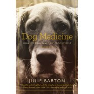 Dog Medicine :How My Dog Saved Me from Myself