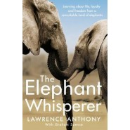 The Elephant Whisperer :Learning About Life, Loyalty and Freedom From a Remarkable Herd of Elephants