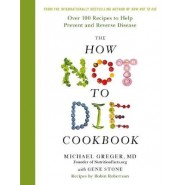 The How Not To Die Cookbook :Over 100 Recipes to Help Prevent and Reverse Disease