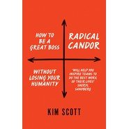 Radical Candor :How to be a Great Boss Without Losing Your Humanity