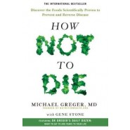 How Not To Die :Discover the foods scientifically proven to prevent and reverse disease