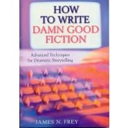 How to Write Damn Good Fiction