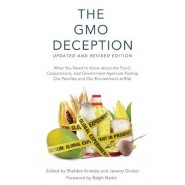 The GMO Deception :What You Need to Know about the Food, Corporations, and Government Agencies Putting Our Families and Our Environment at Risk