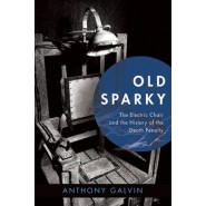 Old Sparky :The Electric Chair and the History of the Death Penalty