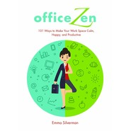 Office Zen :101 Ways to Make Your Work Space Calm, Happy, and Productive