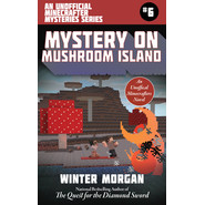 Mystery on Mushroom Island :The Unofficial Minecraft Mysteries Series, Book Six