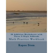 30 Addition Worksheets with Three 5-Digit Addends :Math Practice Workbook