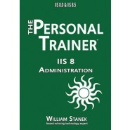 IIS 8 Administration :The Personal Trainer for IIS 8.0 and IIS 8.5
