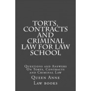 Torts, Contracts and Criminal Law for Law School :Questions and Answers on Torts, Contracts and Criminal Law