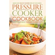 Pressure Cooker Cookbook - 50 Contemporary Pressure Cooker Recipes :Quick and Healthy Dinners for Any Occasion
