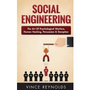 Social Engineering :The Art of Psychological Warfare, Human Hacking, Persuasion, and Deception