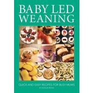 Baby Led Weaning :Quick and Easy Recipes for Busy Mums