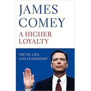 A Higher Loyalty :Truth, Lies, and Leadership