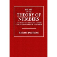 Essays on the Theory of Numbers :I. Continuity and Irrational Numbers. II. the Nature and Meaning of Numbers