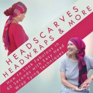 Headscarves, Head Wraps & More :How to Look Fabulous in 60 Seconds with Easy Head Wrap Tying Techniques