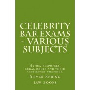 Celebrity Bar Exams - Various Subjects :Hypos, Responses, Legal Issues and Their Associated Theories.