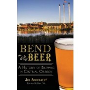 Bend Beer :A History of Brewing in Central Oregon