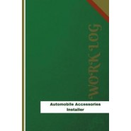 Automobile Accessories Installer Work Log :Work Journal, Work Diary, Log - 126 Pages, 6 X 9 Inches