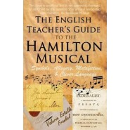The English Teachers Guide to the Hamilton Musical :Symbols, Allegory, Metafiction, and Clever Language