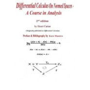 Differential Calculus on Normed Spaces :A Course in Analysis