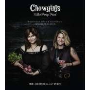 Chowgirls Killer Party Food :Righteous Bites & Cocktails for Every Season