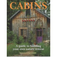 Cabins :A Guide to Building Your Own Nature Retreat