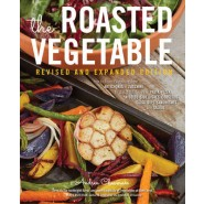 The Roasted Vegetable :How to Roast Everything from Artichokes to Zucchini, for Big, Bold Flavors in Pasta, Pizza, Risotto, Side Dishes, Couscous, Salsa, Dips, Sandwiches, and Salads