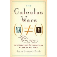 The Calculus Wars :Newton, Leibniz, and the Greatest Mathematical Clash of All Time