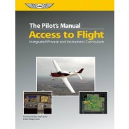 The Pilot's Manual: Access to Flight :Integrated Private and Instrument Curriculum