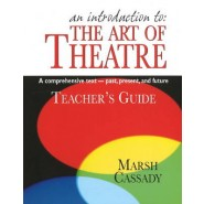 Introduction to the Art of Theatre -- Teachers Guide :A Comprehensive Text -- Past, Present & Future