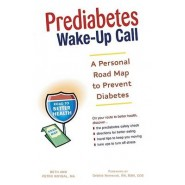 Prediabetes Wake-Up Call :A Personal Road Map to Prevent Diabetes