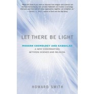 Let There be Light :Modern Cosmology and Kabbalah, a New Conversation