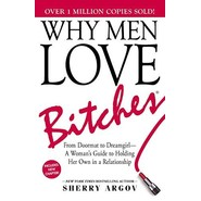 Why Men Love Bitches :From Doormat to Dreamgirl-A Woman's Guide to Holding Her Own in a Relationship