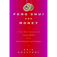 Feng Shui and Money :A Nine Week Program for Creating Wealth Using Ancient Principals and Techniques