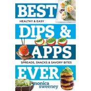 Best Dips and Apps Ever :Fun and Easy Spreads, Snacks, and Savory Bites