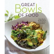 Great Bowls of Food :Grain Bowls, Buddha Bowls, Broth Bowls, and More