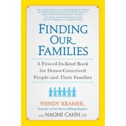 Finding Our Families :A First-Of-Its-Kind Book for Donor-Conceived People and Their Families