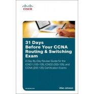 31 Days Before Your CCNA Routing & Switching Exam :A Day-By-Day Review Guide for the ICND1/CCENT (100-105), ICND2 (200-105), and CCNA (200-125) Certification Exa