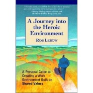 A Journey Into the Heroic Environment :A Personal Guide for Creating Great Customer TransActions Using Eight Universal Shared Values