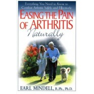 Easing the Pain of Arthritis Naturally :Everything You Need to Know to Combat Arthritis Safely and Effectively