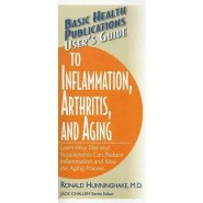 Users Guide to Inflammation, Arthritis, and Aging :Learn How Diet and Supplements Can Reduce Inflammation and Slow the Aging Process