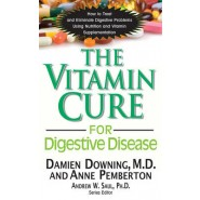 The Vitamin Cure for Digestive Disease :How to Treat and Eliminae Digestive Problems Using Nutrition and Vitamin Supplementation