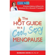 Hot Guide to a Cool, Sexy Menopause :Nurse Barbs Practical Advice and Real-Life Solutions for Making a Smooth transition to the Next Phase of Your Life