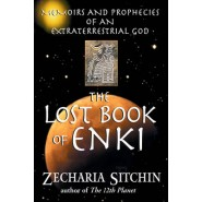 The Lost Book of Enki :Memoirs and Prophecies of an Extraterrestrial God